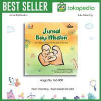 Jurnal Bayi Muslim Best seller Panduan praktis tumbuh kembang anak