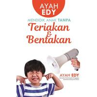 Buku Ayah Edy: Mendidik Anak Tanpa Teriakan Dan Bentakan