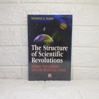 THE STRUCTURE OF SCIENTIFIC REVOLUTION (PERAN PARADIGMA DALAM REVOLUSI