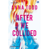 Setelah Kita Bertemu (After We Collided) by Anna Todd