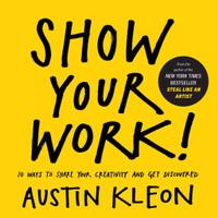 BUKU SHOW YOUR WORK 10 WAYS TO SARE YOUR CREATIVITY (AUSTIN KLEON)