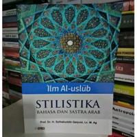 Ilm Al - Uslub Stikistika Bahasa dan Sastra Arab. Prof.Dr. H Syihabudi