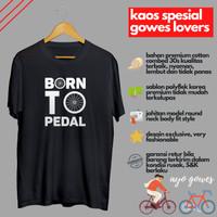 Kaos Distro Gowes Sepeda Tulisan Born To Pedal Cowok Cewek Murah Unik