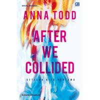 After We Collided Setelah Kita Bertemu - Anna Todd