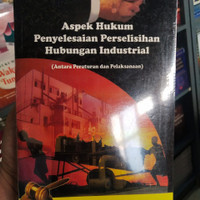ASPEK HUKUM PENYELESAIAN HUBUNGAN INDUSTRIAL