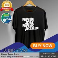 Baju Kaos Tshirt Pria Dewasa Distro Terbaru Premium Never Say Again - Putih, M