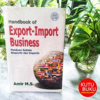 Handbook of Export Import Business : Panduan Sukses Eksportir dan Impo