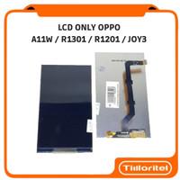 LCD ONLY OPPO A11W / R1301 / R1201 / JOY 3