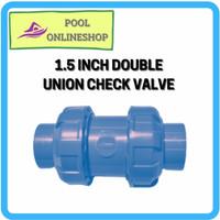Double Union Check Valve 1.5 inch / 1-1/2 PVC