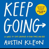 Keep Going 10 Ways to Stay Creative (Austin Kleon)