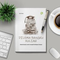DILEMA BANGKU KULIAH Sebuah Bacaan untuk Menapaki Kehidupan Kampus