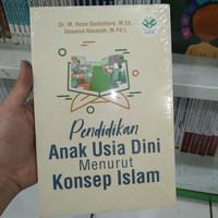 Buku Pendidikan Anak Usia Dini Menurut Konsep Islam / Ihsan Dacholfany