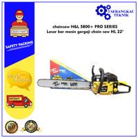 chainsaw H&L 5800 PRO SERIES Laser bar mesin gergaji chain saw HL 22