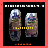 Ban Belakang Motor HONDA PCX / IRC SCT-007 120/70 Ring 14 Tubeless