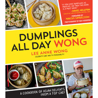 Dumplings All Day Wong - A Cookbook of Asian Delights From a Top Chef