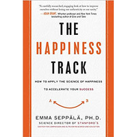 The Happiness Track: How to Apply the Science of Happiness