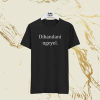 Kaos Dikandani Ngeyel Baju Lengan Pendek Tulisan Kata Hitam Unik