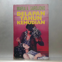Novel DELAPAN TAHUN KEMUDIAN - Maria A Sardjono 220620