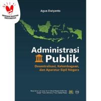 Administrasi Publik Desentralisasi Kelembagaan & Aparatur Sipil Negara