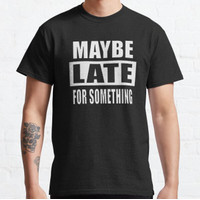 Baju Kaos Maybe Late For Something l Probably late l White Bol T-Shirt