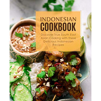 Indonesian Cookbook: Discover True South East Asian Cooking with..