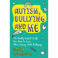 Bullying and Me The Really Useful Stuff You (Emily Lovegrove)