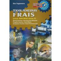 PE - Buku Teknik Pemesinan Frais SMK Kelas XI Kurikulum 2013 REVISI