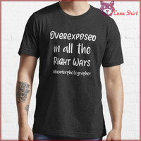 Kaos Photographer Overexposed In All The Right Ways Boud 2082 T-Shirt