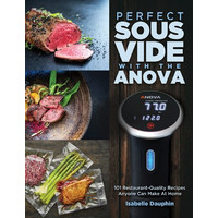Perfect Sous Vide with the Anova: 101 Restaurant-Quality Recipes