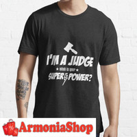 Kaos T-Shirt IM A Judge What Is Your Superpower Cou Armonia Custom