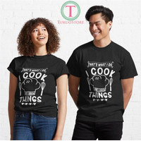 Kaos Thats What I Do I Cook And I Know Things 56 Unisex T-Shirt