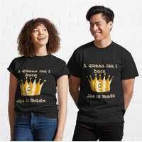 Kaos A queen isnt born she is made 803 Unisex T-Shirt
