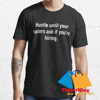 T-Shirt Distro King Hustle Until Your Haters Ask If You're Hiring 1931