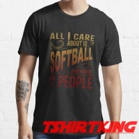 T-Shirt Distro TK All I Care About is Softball 463257
