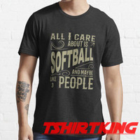 T-Shirt Distro TK All I Care About is Softball 463363