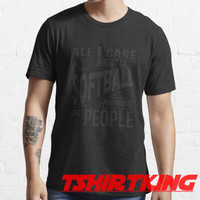 T-Shirt Distro TK All I Care About is Softball 463366