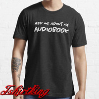 T-Shirt Distro TK Ask Me About My Audiobook 5252904064