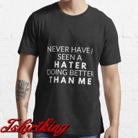 T-Shirt Distro TK Never have I seen a hater 52278037406