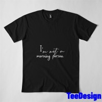 Kaos Custom Im not a morning person Funny T with sayings Tumbl T-Shirt