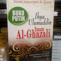 Buku Putih Ihya `Ulumuddin Imam Al Ghazali