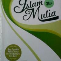 Islam Itu Mulia (Trjmh Syarah Fadhlul Islam Syaikh Abdul Aziz bin Baz)