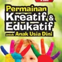 Buku Permainan Kreatif & Edukatif untuk Anak Usia Dini : 30 Permainan