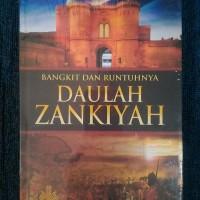 BANGKIT DAN RUNTUHNYA DAULAH ZANKIYAH - Ali Muhammad Ash-Shallabi