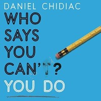 [AUDIOBOOK] Who Says You Can't? You Do by Daniel Chidiac (Unabridged)