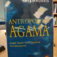 Antropologi Agama Kritik Teori-Teori Agama Kontemporer - Brian Morris