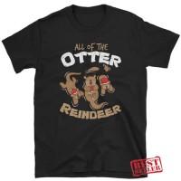 Christmas Tee, All Of The Otter Reindeer T Shirt Segala Warna