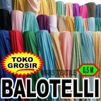 TOKO GROSIR - 1/2 Meter Kain Bahan Balotelli / Baloteli PREMIUM