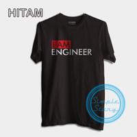 Baju Distro Kaos I Am Engineer Tshirt Terbaru