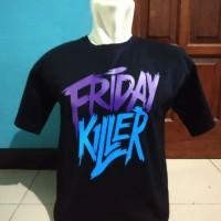 Kaos Baju Tshirt Friday Killer Real Pict