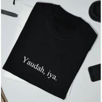 Kaos Baju Costum Desain YAUDAH IYA! Combed 30s sablon polyflex HITAM